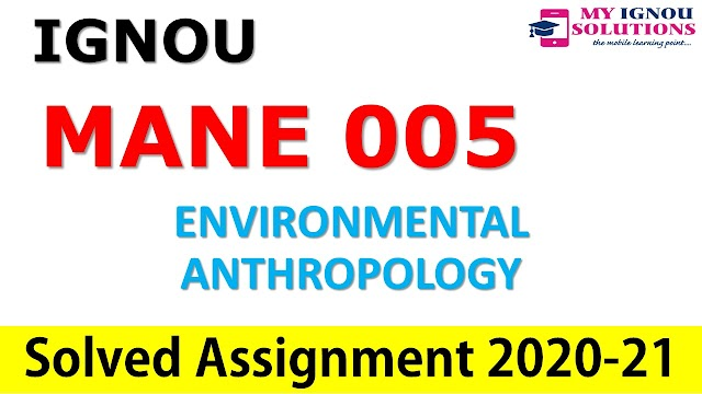 MANE 005 ENVIRONMENTAL ANTHROPOLOGY  Solved Assignment 2020-21