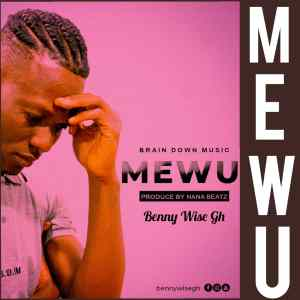Mp3: Benny Wise Gh – Mewu ( Prod By Nana Beatz)