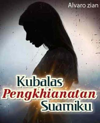 Novel Kubalas Pengkhianatan Suamiku Karya Alvaro Zian Full Episode