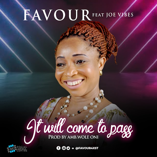 NEW MUSIC:  FAVOUR – IT WILL COME TO PASS – @Favour4xst