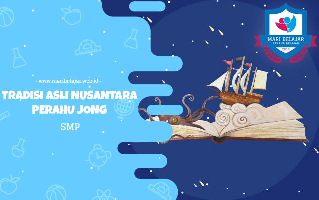 Mari Belajar - Tradisi Asli Nusantara: Perahu Jong (23 April 2020)