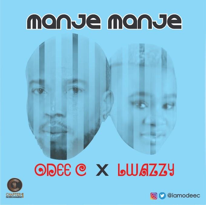 Odee C  Manje Manje ft Lwazzy >>netloadedng.com.ng