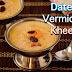 Dates Vermicelli Kheer/Dates semiya payasam