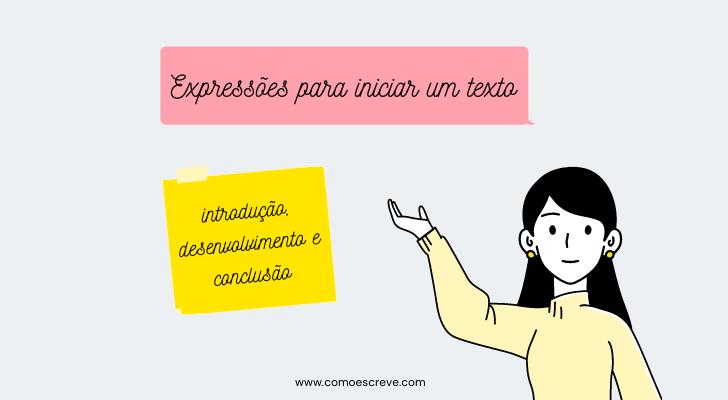 Expressões para iniciar introdução, desenvolvimento e conclusão de um texto