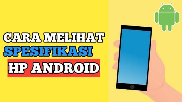 Cara Melihat Spesifikasi HP Android