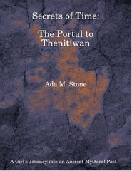http://www.lulu.com/shop/ada-m-stone/secrets-of-time-the-portal-to-thenitiwan-a-girls-journey-into-an-ancient-mythical-past/ebook/product-23870556.html