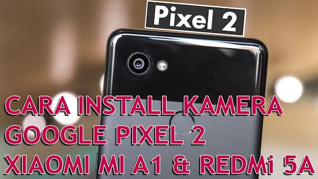 Bagaimana Cara Install Mod Kamera Google Pixel 2 di Xiaomi Mi1 & Redmi 5A? Ini Step by Step Tutorialnya