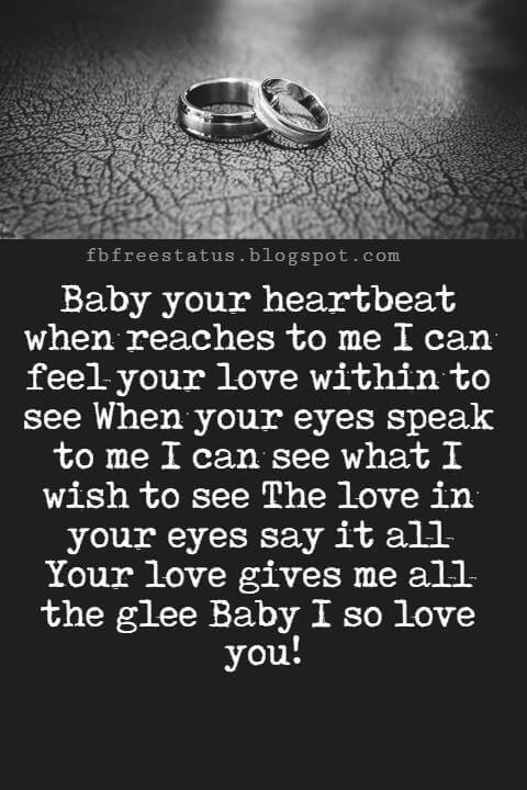 I Love You Messages, Baby your heartbeat when reaches to me I can feel your love within to see When your eyes speak to me I can see what I wish to see The love in your eyes say it all Your love gives me all the glee Baby I so love you!
