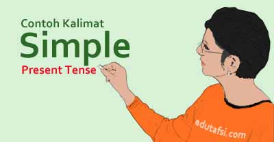 300 CONTOH KALIMAT SIMPLE PRESENT TENSE