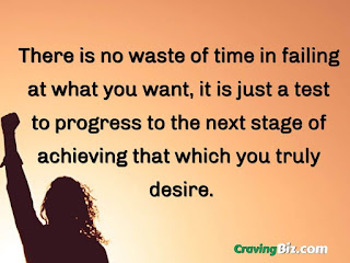 There is no waste of time in failing at what you want, it is just a test to progress to the next stage of achieving that which you truly desire.