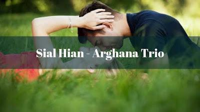 Lirik Sial Hian dan Artinya - Arghana Trio