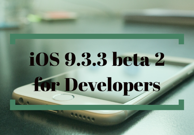 Apple has just released a new iOS 9.3.3 beta 2 for developer for testing on iPhone, iPad, and iPod touch. The update comes just a week after iOS 9.3.3 beta 1 was released to the public