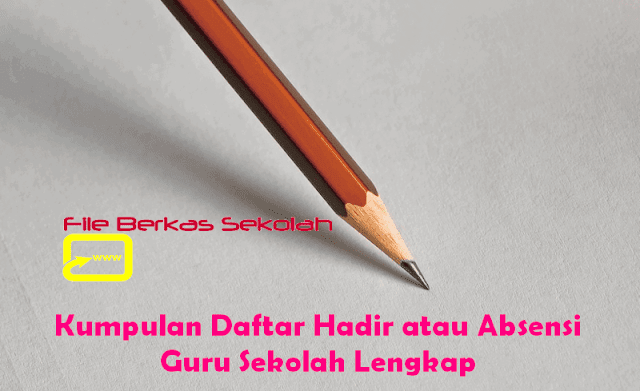 Kumpulan Daftar Hadir atau Absensi Guru Sekolah Lengkap