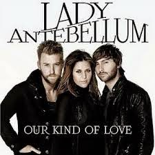 Lady Antebellum Our Kind Of Love Lyrics