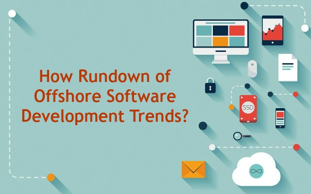 How Rundown of Offshore Software Development Trends?