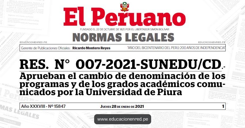 RES. N° 007-2021-SUNEDU/CD.- Aprueban el cambio de denominación de los programas y de los grados académicos comunicados por la Universidad de Piura