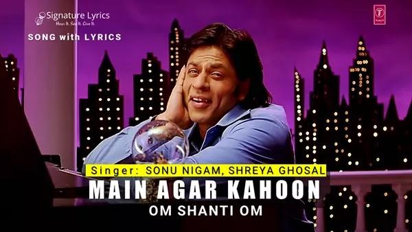 Main Agar Kahoon Lyrics - Sonu Nigam - Om Shanti Om