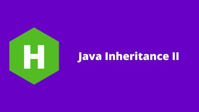 HackerRank Java Inheritance II problem solution