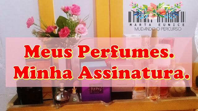 Meus Perfumes . Minha Assinatura.