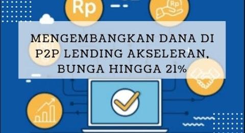 Mengembangkan Dana di P2P Lending Akseleran, Bunga Hingga 21%