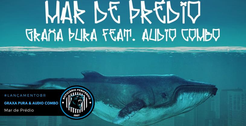 """Graxa Pura em parceria com Audio Combo lança """"Mar de Prédio"""""""