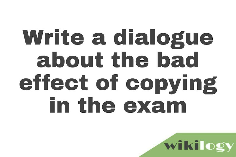 Write a dialogue about the bad effect of copying in the exam