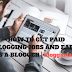 HOW TO GET PAID BLOGGING JOBS AND EARN EXTRA CASH AS A BLOGGER