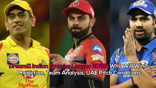 Dream11 Indian Premier League 2020: Who Will Win? Prediction, Team Analysis, UAE Pitch Conditions
