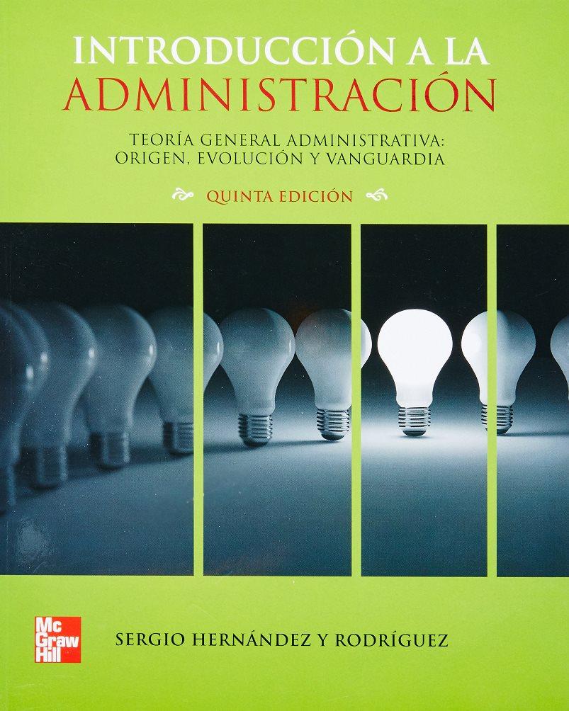 Introducción a la Administración, 5ta Edición – Sergio Hernández y Rodríguez