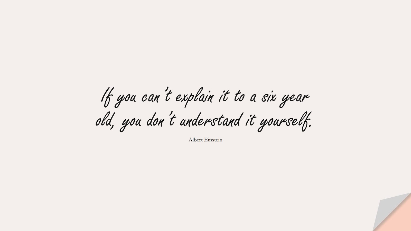 If you can't explain it to a six year old, you don't understand it yourself. (Albert Einstein);  #AlbertEnsteinQuotes