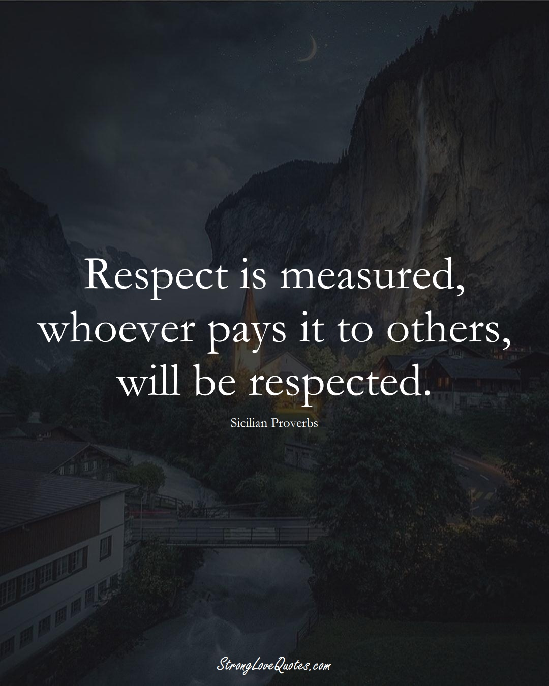 Respect is measured, whoever pays it to others, will be respected. (Sicilian Sayings);  #EuropeanSayings