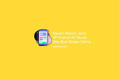 Macam-Macam Jenis HP Android 4G Murah Bisa Buat Belajar Daring