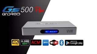 GLOBALSAT GS500/GS500 PLUS ANDROID 4K ATUALIZAÇÃO V2.0.2.326 - 17/05/2017 GS500%2BP.