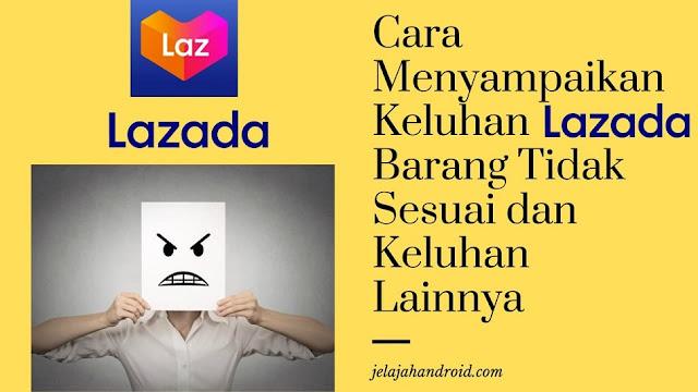 Cara Menyampaikan Keluhan Lazada Barang Tidak Sesuai dan Keluhan Lainnya