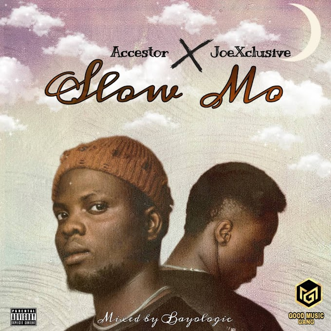 [Music] Accestor ft JoeXclusive - slow Mo (prod. Bayologic Beatz)