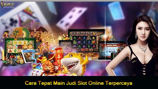 Cara Tepat Main Judi Slot Online Terpercaya