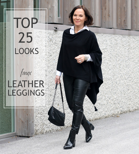 How to wear (faux) leather leggings over 50 - my personal top 25 versatile looks