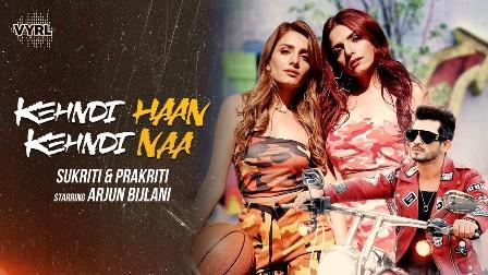 Kehndi Haan Kehndi Naa Lyrics - Sukriti Kakar & Prakriti Kakar