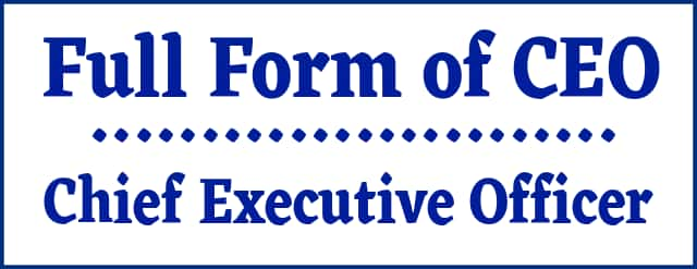 Full form of CEO Chief Executive Officer