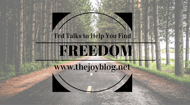 The Joy Blog: Ted Talks To Help You Find Freedom