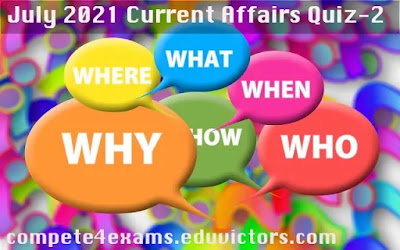 July 2021 Current Affairs Quiz-2 (#currentaffairs)(#eduvictors)(#compete4exams)(#ibps)(#ssc)
