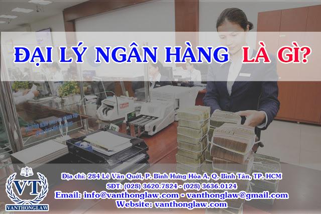 luật sư tp.hcm, công ty luật, đại lý ngân hàng là gì