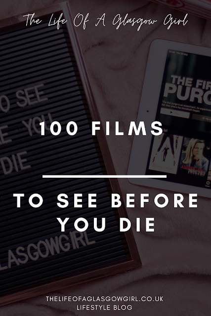 Pinterest image for 100 films to see before you die blog post on Thelifeofaglasgowgirl.co.uk