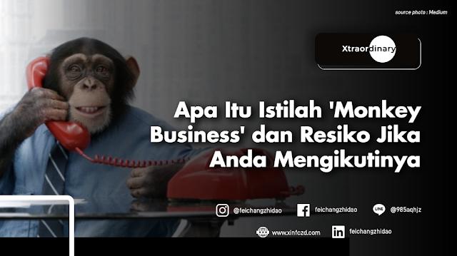 Apa Itu Istilah 'Monkey Business' dan Resiko Jika Anda Mengikutinya