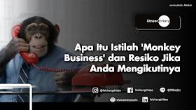 Apa Itu Istilah Monkey Business dan Resiko Jika Anda Mengikutinya