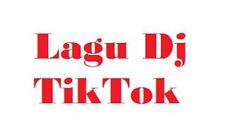 Lagu DJ TikTok Terbaru