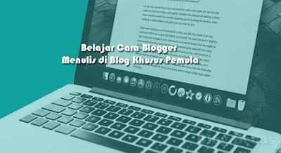 Belajar Cara Blogger Menulis di Blog Khusus Pemula