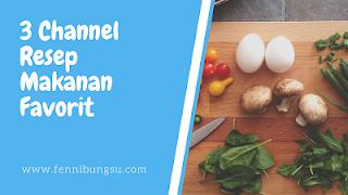 tiga channel resep makanan favorit, tiga channel resep makanan favorit yang mudah, tiga channel resep makanan favorit tidak susah, apa saja channel resep makanan favorit,