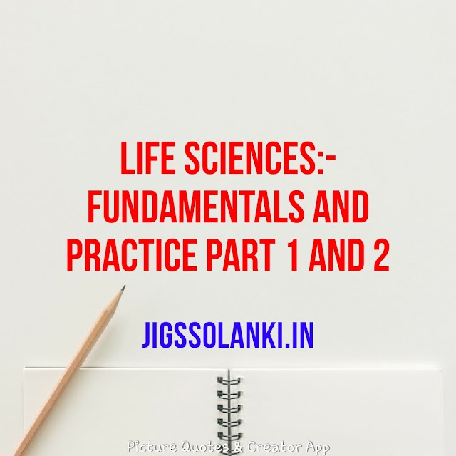 LIFE SCIENCES:- FUNDAMENTALS AND PRACTICE PART 1 AND 2