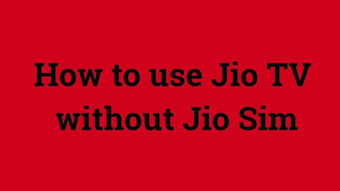 How to use Jio TV without Jio Sim